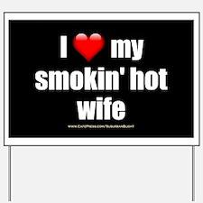 """""""Love My Smokin' Hot Wife"""" Yard Sign"""