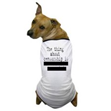 The thing about censorship is…well, ce Dog T-Shirt