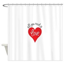 all you need is love Shower Curtain