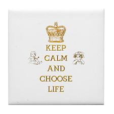 KEEP CALM AND CHOOSE LIFE Tile Coaster