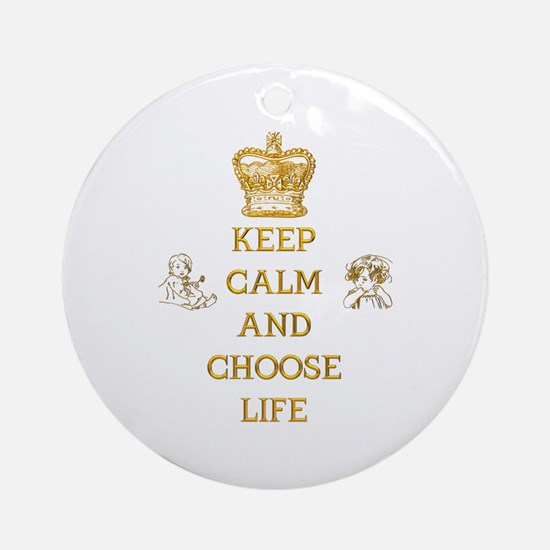 KEEP CALM AND CHOOSE LIFE Ornament (Round)