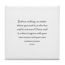 believe nothing buddha quote Tile Coaster