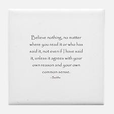 believe nothing buddha quote Tile Coaster