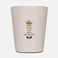 KEEP CALM AND PRAY FOR PRIESTS Shot Glass