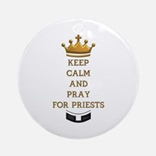 KEEP CALM AND PRAY FOR PRIESTS Ornament (Round)