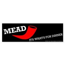 Mead: It's What's For Dinner Bumper Bumper Sticker