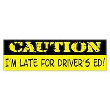 I'm Late For Driver's Ed Bumper Bumper Sticker
