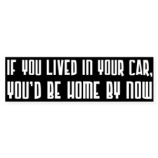 You'd Be Home By Now Bumper Bumper Bumper Sticker