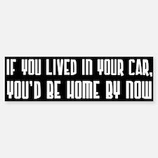 You'd Be Home By Now Bumper Bumper Bumper Sticker