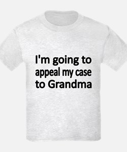 Im Going To Appeal My Case To Grandma T-Shirt