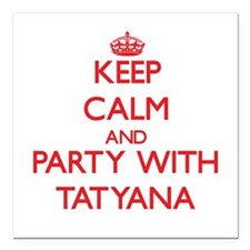 Keep Calm and Party with Tatyana Square Car Magnet