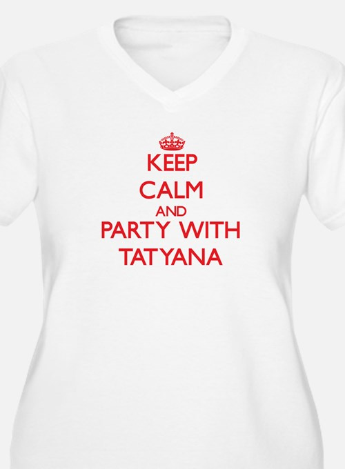 Keep Calm and Party with Tatyana Plus Size T-Shirt