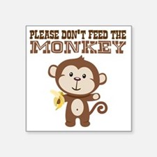 "Please Dont Feed Monkey Square Sticker 3"" x 3"""