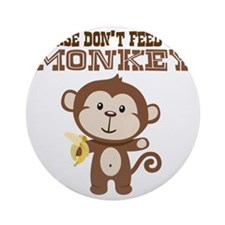 Please Dont Feed Monkey Round Ornament