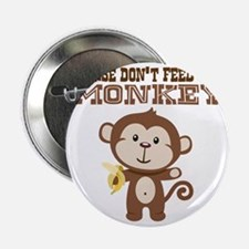"Please Dont Feed Monkey 2.25"" Button"