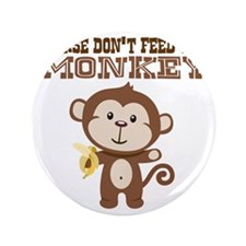 """Please Dont Feed Monkey 3.5"""" Button"""