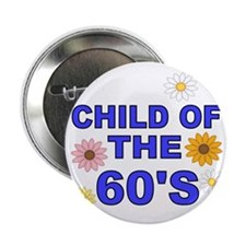 """CHILD OF THE 60S WITH FLOWERS 2.25"""" Button"""