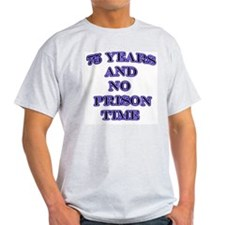75 Years no prison T-Shirt