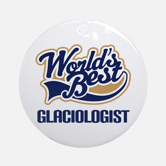 Glaciologist (Worlds Best) Ornament (Round)