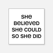 "She Believed Square Sticker 3"" x 3"""