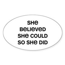 She Believed Bumper Stickers