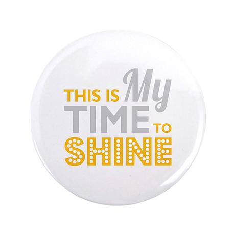 "Time To Shine 3.5"" Button"