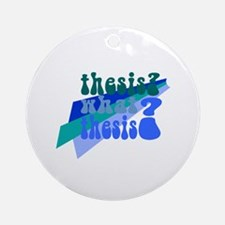 What Thesis? Ornament (Round)