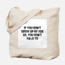 If You Don't Grow Up By Age 6 Tote Bag