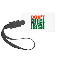 Don't kiss me I'm not irish Luggage Tag