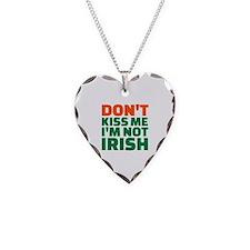 Don't kiss me I'm not irish Necklace Heart Charm
