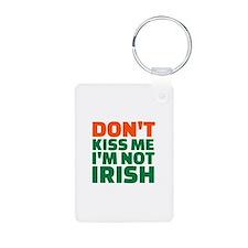 Don't kiss me I'm not irish Keychains