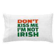 Don't kiss me I'm not irish Pillow Case
