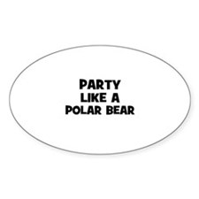 party like a polar bear Oval Decal