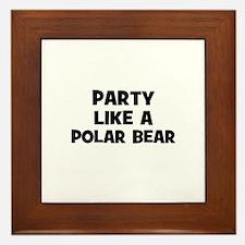 party like a polar bear Framed Tile