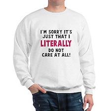 I literally do not care Sweatshirt