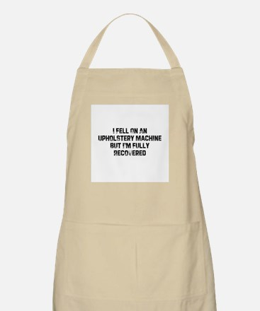 I Fell On An Upholstery Machi BBQ Apron