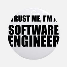 Trust Me, Im A Software Engineer Ornament (Round)