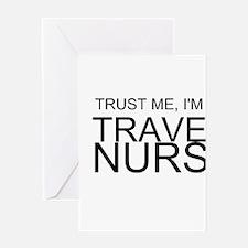 Trust Me, Im A Travel Nurse Greeting Cards