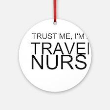 Trust Me, Im A Travel Nurse Ornament (Round)