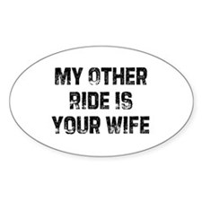 My Other Ride Is Your Wife Oval Decal