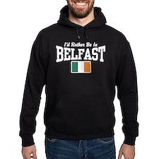 I'd Rather Be In Belfast Hoodie