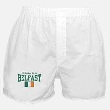 I'd Rather Be In Belfast Boxer Shorts