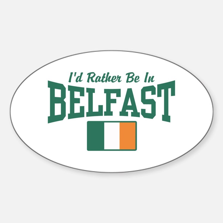 I'd Rather Be In Belfast Sticker (Oval)