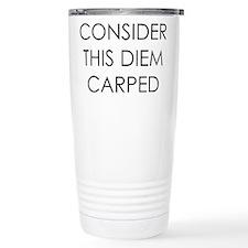 CONSIDER THIS DIEM CARPED SEIZE THE DAY Travel Mug