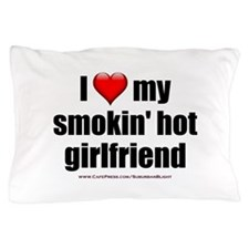 """Love My Smokin' Hot Girlfriend"" Pillow Case"