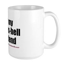 """Love My Sexy-As-Hell Girlfriend"" Mug"
