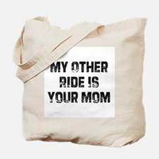 My Other Ride Is Your Mom Tote Bag