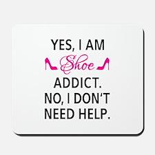Yes, I am shoe addict Mousepad