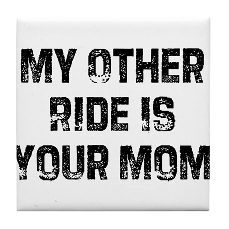 My Other Ride Is Your Mom Tile Coaster