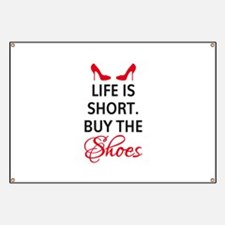 Life is short. Buy the shoes. Banner